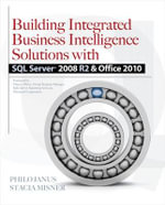 Building Integrated Business Intelligence Solutions with SQL Server 2008 R2 and Office 2010 : v. 8 - Philo B. Janus