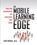 The Mobile Learning Edge : Tools and Technologies for Developing Your Teams - Gary Woodill