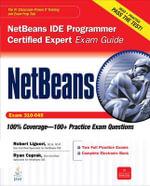 NetBeans IDE Programmer Certified Expert Exam Guide (Exam 310-045) : Exam 310-045 - Robert Liguori