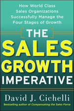 The Sales Growth Imperative : How World Class Sales Organizations Successfully Manage the Four Stages of Growth - David J. Cichelli