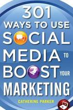 301 Ways to Use Social Media To Boost Your Marketing : How to Attract Customers, Promote Your Brand, and ... - Catherine Parker