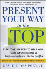 Present Your Way to the Top : Because Every Presentation Can Make or Break Your Career - David Dempsey