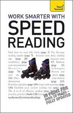 Work Smarter with Speed Reading : A Guide to Critical Thinking and Argument, with Re... - Tina Konstant