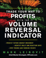 Trade Your Way to Profits With the Volume Reversal Indicator : The Unfinished Agenda - Mark Leibovit