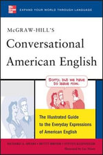 McGraw-Hill's Conversational American English : The Illustrated Guide to Everyday Expressions of American English - Richard A. Spears