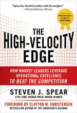 The High-Velocity Edge : How Market Leaders Leverage Operational Excellence to Beat the Competition - Steven J. Spear