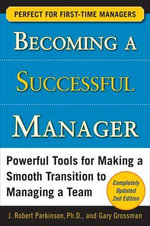 Becoming a Successful Manager : Powerful Tools for Making a Smooth Transition to Managing a Team - J.Robert Parkinson