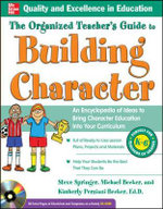 The Organized Teacher's Guide to Building Character : An Encyclopedia of Ideas to Bring Character Education into Your Curriculum - Steve Springer