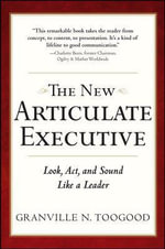 The New Articulate Executive : Look, Act and Sound Like a Leader - Granville N. Toogood