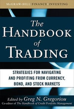 The Handbook of Trading : Strategies for Navigating and Profiting from Currency, Bond, and Stock Markets - Greg N. Gregoriou