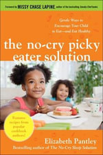 The No-Cry Picky Eater Solution : Gentle Ways to Encourage Your Child to Eat--and Eat Healthy - Elizabeth Pantley