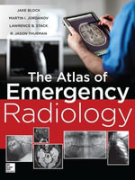 Atlas of Emergency Radiology : The Work of the Project on Death in America - Jake Block