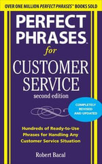 Perfect Phrases for Customer Service : Hundreds of Ready-to-Use Phrases for Handling Any Customer Service Situation - Robert Bacal