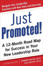 Just Promoted! : A 12-month Road Map for Success in Your New Leadership Role - Edward, H. Betof