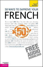 50 Ways to Improve Your French :  A Teach Yourself Guide - Marie-Jo Morelle