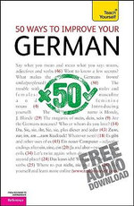 50 Ways to Improve Your German :  A Teach Yourself Guide - Sieglinde Klovekorn-Ward