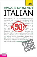50 Ways to Improve Your Italian : From Beginner to Intermediate Reference, Audio Download Included - Valeria Malandra