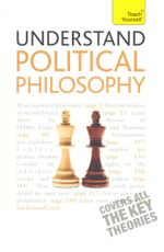 Understand Political Philosophy : A Teach Yourself Guide - Mel Thompson