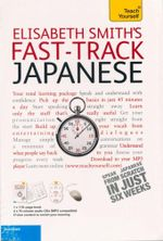 Fast-Track Japanese with Two Audio CDs : A Teach Yourself Guide - Smith Elisabeth