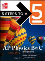 5 Steps to a 5 AP Physics B&C 2012-2013 : 5 Steps to a 5: AP Physics B & C - Greg Jacobs
