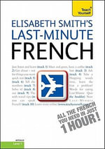 Last-Minute French, Level 1 : Getting by Level 1 - Elisabeth Smith