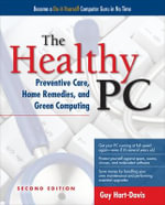 The Healthy PC : Preventive Care, Home Remedies, and Green Computing - Guy Hart-Davis