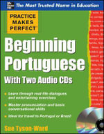 Practice Makes Perfect Beginning Portuguese : Practice Makes Perfect Series - Sue Tyson-Ward
