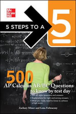 5 Steps to a 5 500 AP Calculus AB/BC Questions to Know by Test Day : 5 Steps to a 5 - Randy J. Asher
