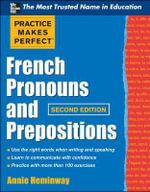 Practice Makes Perfect French Pronouns and Prepositions : 2nd Edition - Annie Heminway