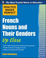 Practice Makes Perfect French Nouns and Their Genders Up Close : Practice Makes Perfect (McGraw-Hill) - Annie Heminway
