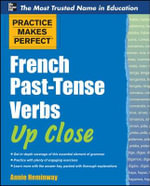 Practice Makes Perfect French Past-tense Verbs Up Close : Practice Makes Perfect Series - Annie Heminway