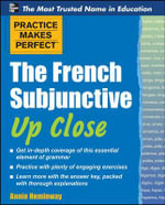 Practice Makes Perfect the French Subjunctive Up Close : Practice Makes Perfect Series - Annie Heminway