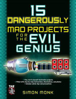 15 Dangerously Mad Projects for the Evil Genius : The Evil Genius Series - Simon Monk