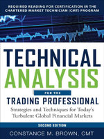 Technical Analysis for the Trading Professional, Second Edition : Strategies and Techniques for Today's Turbulent Global Financial Markets - Constance Brown