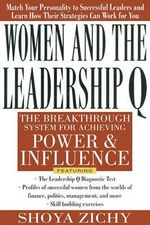 Women and the Leadership Q :  Revealing the Four Paths to Influence and Power - Shoya Zichy