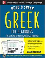 Read and Speak Greek for Beginners with Audio CD, 2nd Edition : The Easiest Way to Learn to Communicate Rigth Away! - Hara Garoufalia-Middle