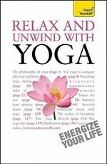 Relax and Unwind with Yoga : A Teach Yourself Guide - Swami Saradananda