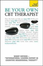 Be Your Own CBT Therapist : A Teach Yourself Guide - Professor Windy Dryden