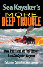 Sea Kayaker's More Deep Trouble : Easy Solutions to Onboard Problems - Christopher Cunningham