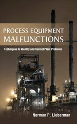 Process Equipment Malfunctions : Techniques to Identify and Correct Plant Problems - Norman P. Lieberman