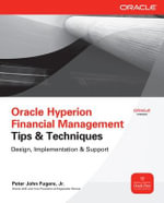 Oracle Hyperion Financial Management Tips and Techniques : Design, Implementation & Support - Peter Fugere