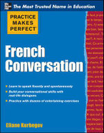 Practice Makes Perfect French Conversation : Practice Makes Perfect Series - Eliane Kurbegov