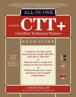 CompTIA CTT+ Certified Technical Trainer All-in-one Exam Guide : All-in-One Ser. - Joseph Phillips