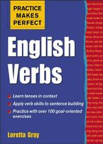 Practice Makes Perfect : English Verbs - Loretta S. Gray