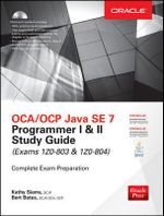 OCA/OCP Java SE 7 Programmer I & II Study Guide (Exams 1Z0-803 & 1Z0-804) : Certification Press - Kathy Sierra