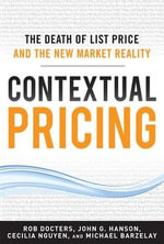 Contextual Pricing : The Death of List Price and the New Market Reality - Robert G. Docters