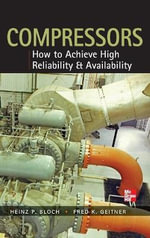 Compressors : How to Achieve High Reliability & Availability - Heinz P. Bloch