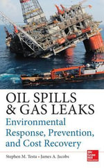Oil Spills and Gas Leaks : Environmental Response, Prevention and Cost Recovery - Stephen M. Testa