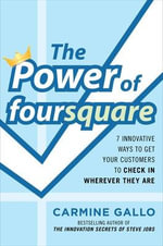 The Power of Foursquare : 7 Innovative Ways to Get Your Customers to Check In Wherever They Are - Carmine Gallo