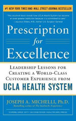 Prescription for Excellence : Leadership Lessons for Creating a World Class Customer Experience from UCLA Health System - Joseph Michelli